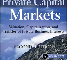 Private Capital Markets: Valuation, Capitalization and Transfer of Private Business Interests (Second Edition) by Robert T. Slee (John Wiley & Sons, 2011)